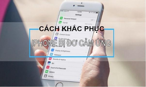 Cách khắc phục iPhone bị đơ cảm ứng