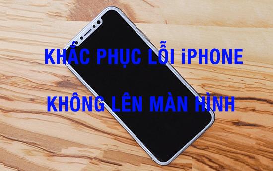 CÁCH KHẮC PHỤC LỖI IPHONE KHÔNG LÊN MÀN HÌNH