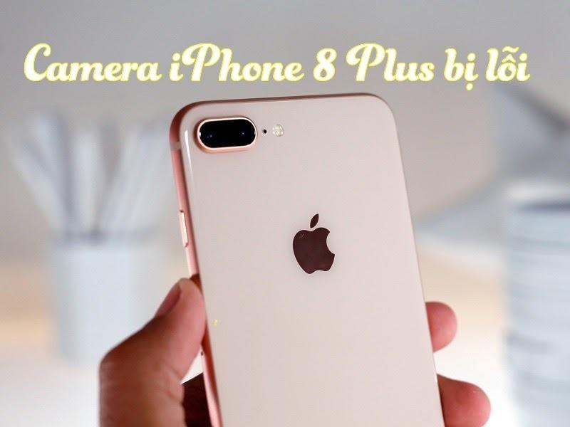 Camera điện thoại iPhone 8 bị lỗi
